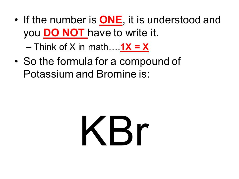 So the formula for a compound of Potassium and Bromine is: