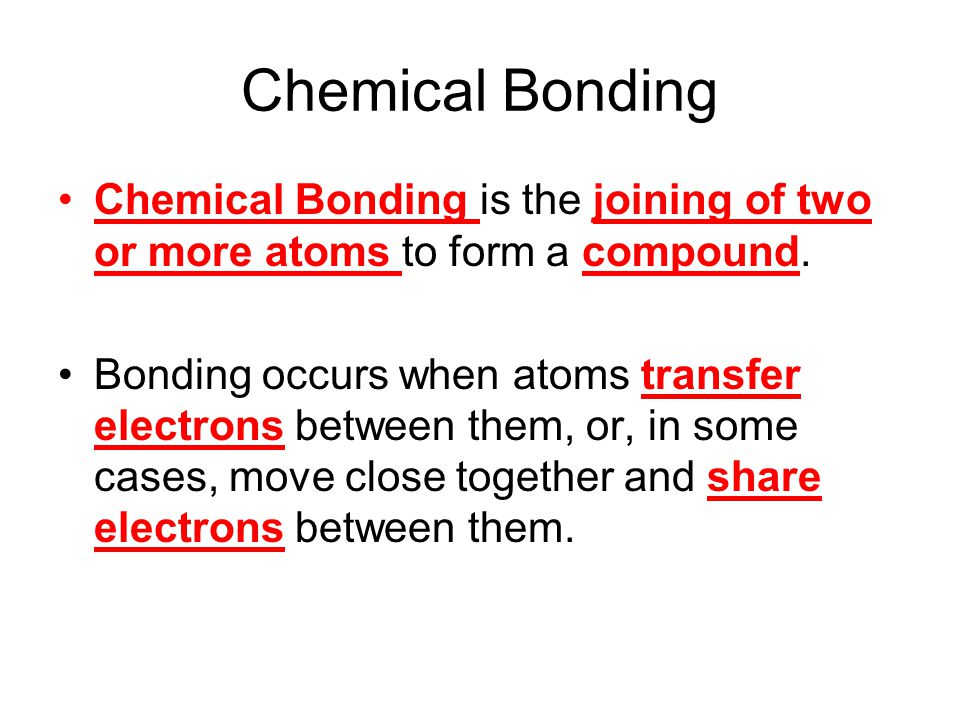 Chemical Bonding Chemical Bonding is the joining of two or more atoms to form a compound.