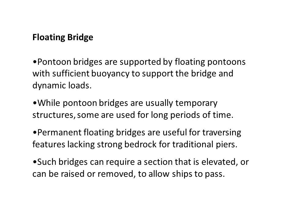 Floating Bridge Pontoon bridges are supported by floating pontoons with sufficient buoyancy to support the bridge and dynamic loads.