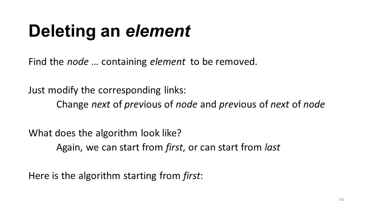 Deleting an element Find the node … containing element to be removed.