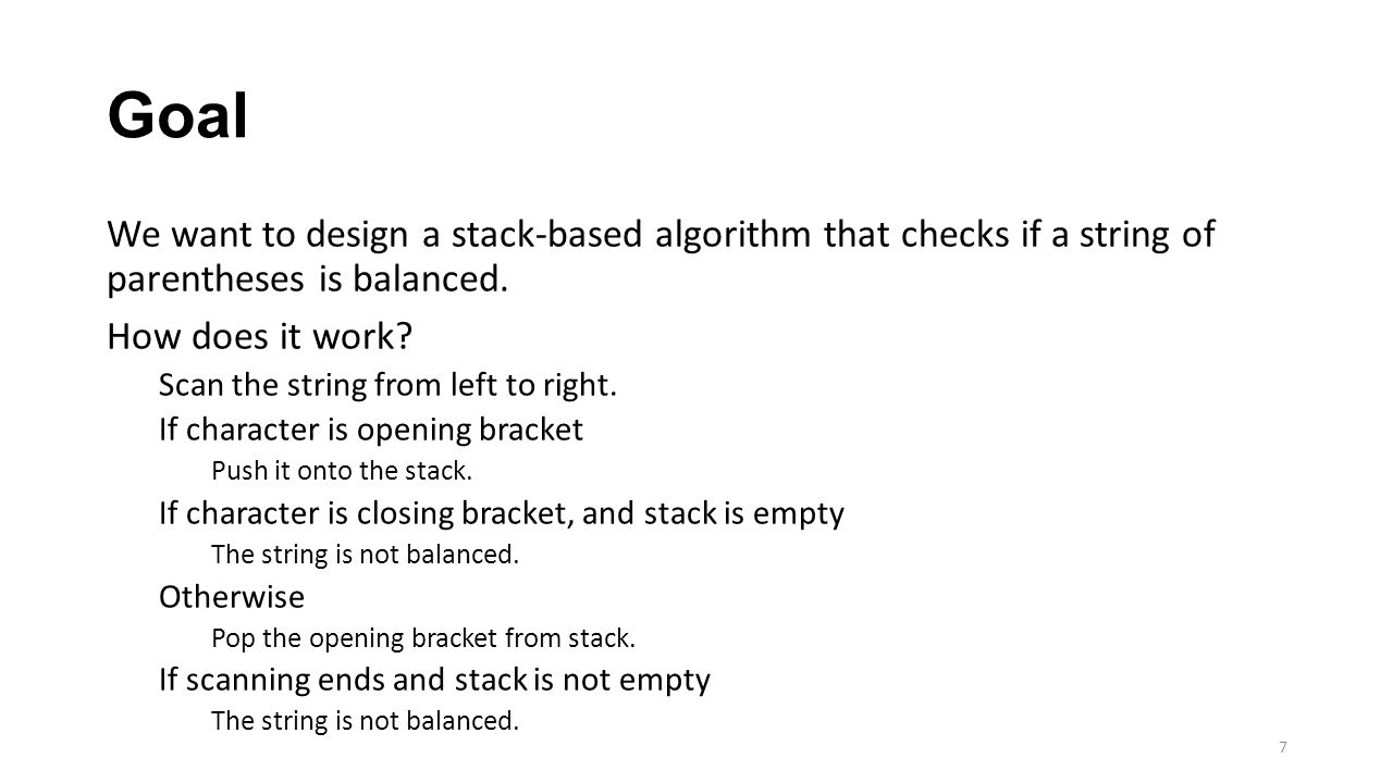Goal We want to design a stack-based algorithm that checks if a string of parentheses is balanced.