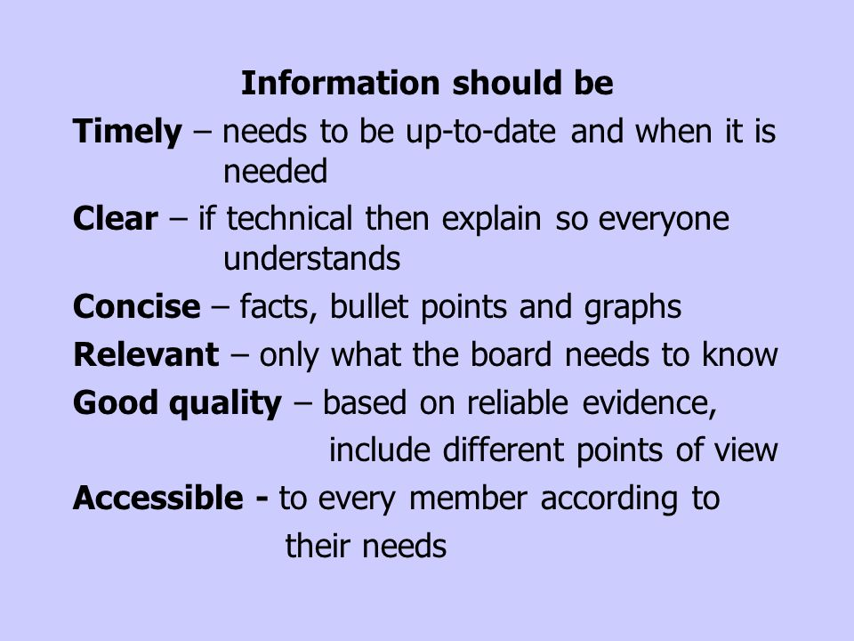 Information should be Timely – needs to be up-to-date and when it is needed. Clear – if technical then explain so everyone understands.