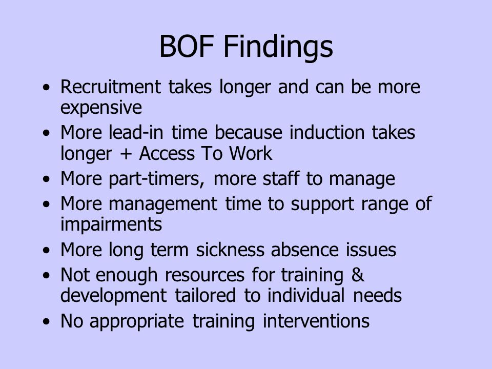 BOF Findings Recruitment takes longer and can be more expensive
