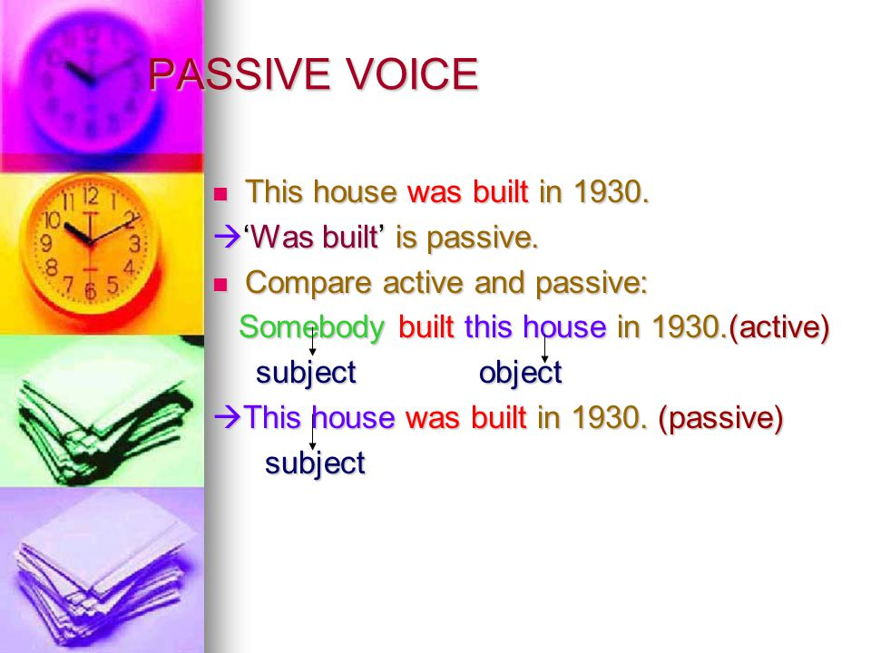 PASSIVE VOICE This house was built in 'Was built' is passive.