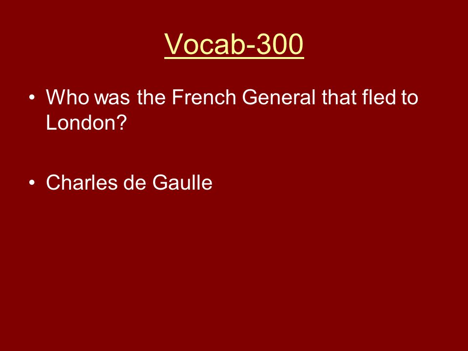 Vocab-300 Who was the French General that fled to London