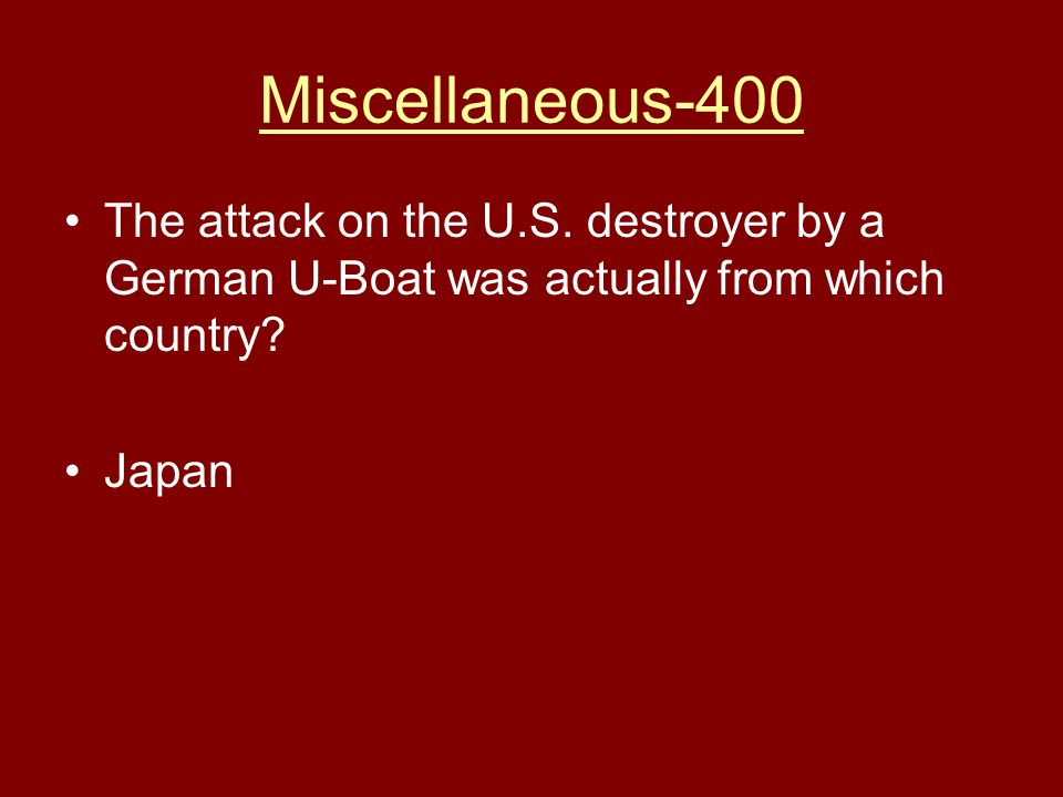Miscellaneous-400 The attack on the U.S. destroyer by a German U-Boat was actually from which country