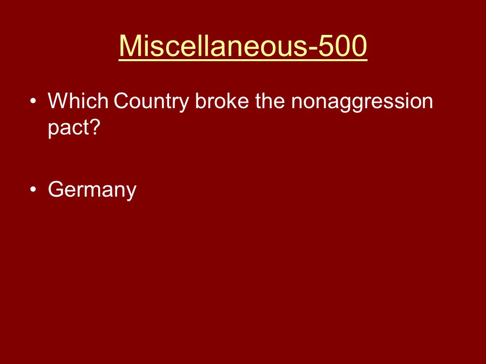 Miscellaneous-500 Which Country broke the nonaggression pact Germany