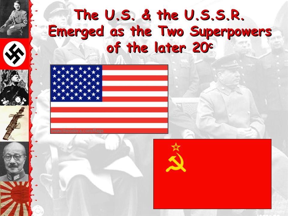 The U.S. & the U.S.S.R. Emerged as the Two Superpowers of the later 20c