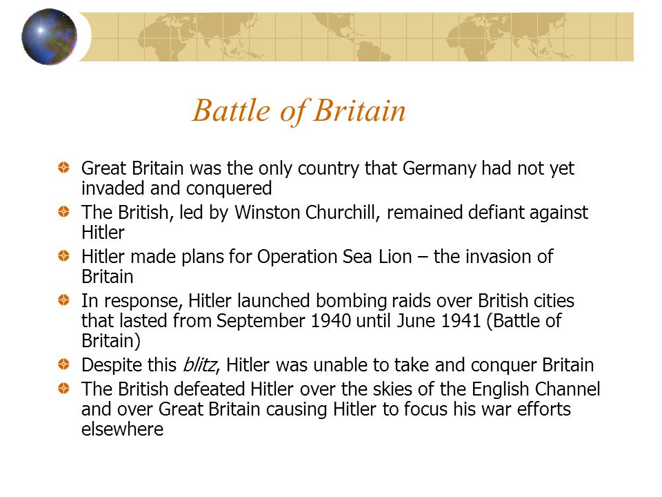 Battle of Britain Great Britain was the only country that Germany had not yet invaded and conquered.