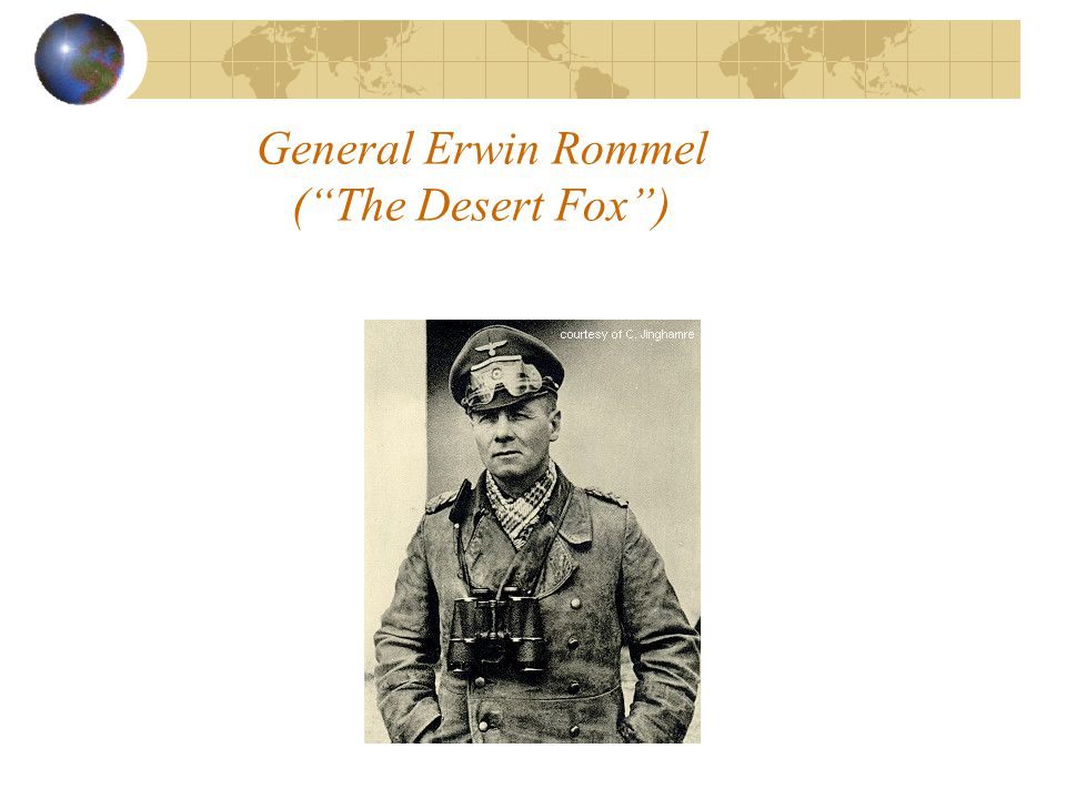 General Erwin Rommel ( The Desert Fox )