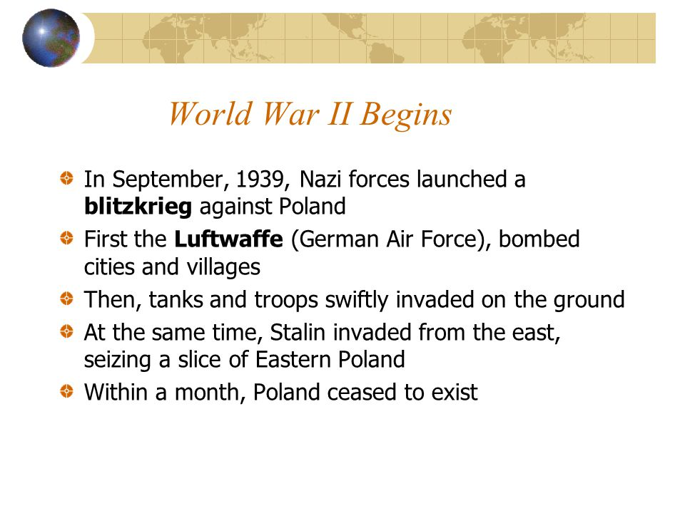 World War II Begins In September, 1939, Nazi forces launched a blitzkrieg against Poland.