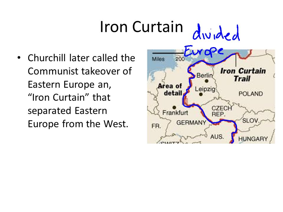 Iron Curtain Churchill later called the Communist takeover of Eastern Europe an, Iron Curtain that separated Eastern Europe from the West.