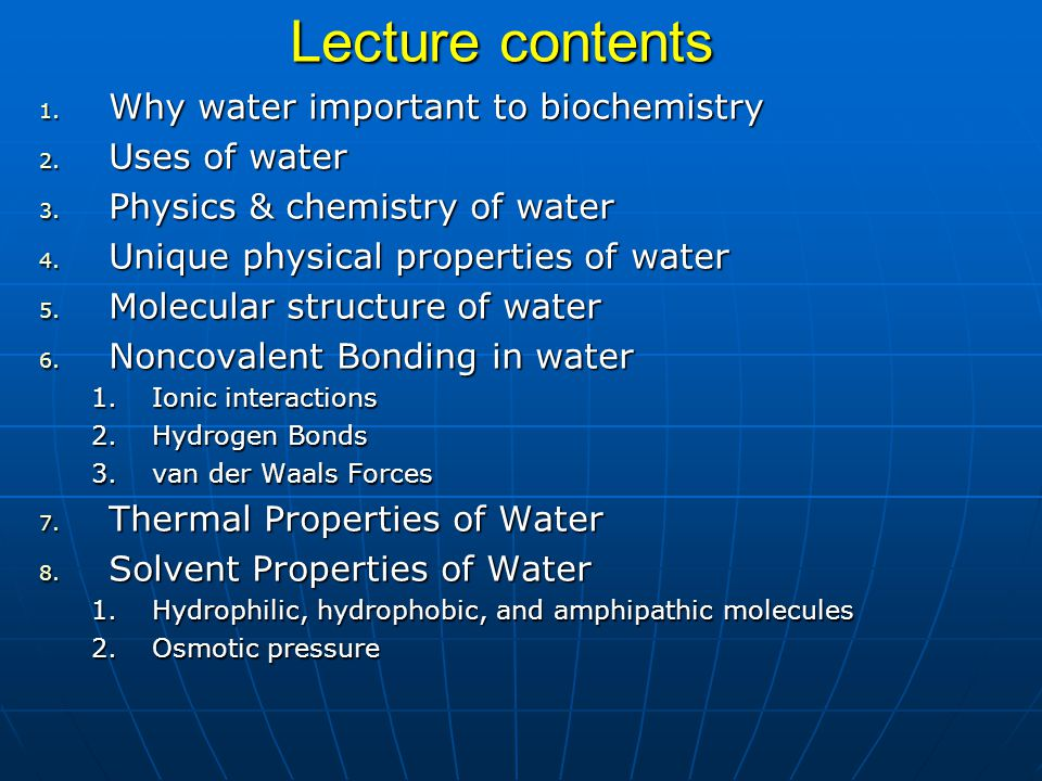 Lecture contents Why water important to biochemistry Uses of water