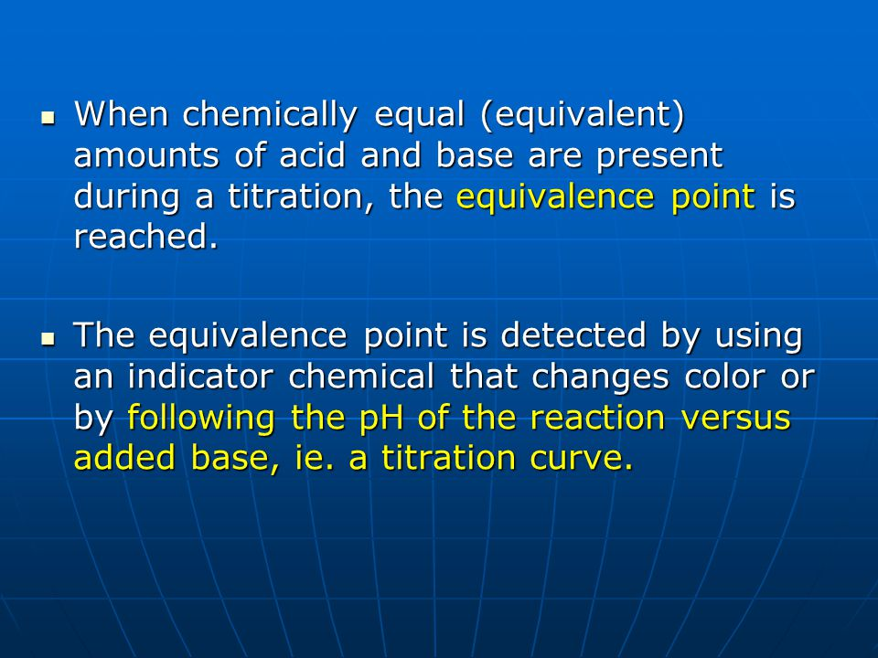 When chemically equal (equivalent) amounts of acid and base are present during a titration, the equivalence point is reached.