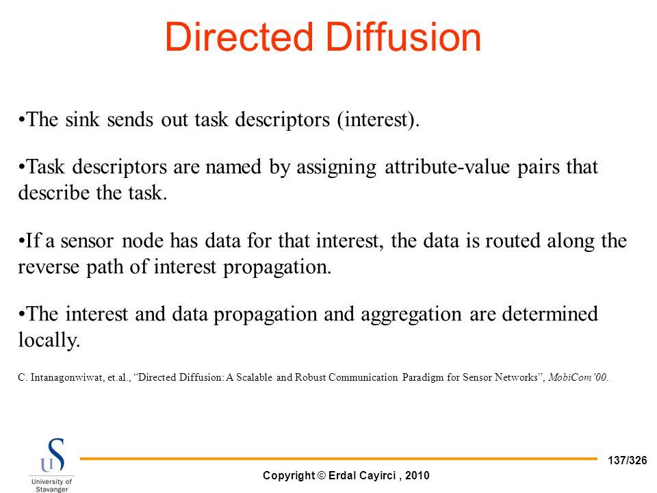 Directed Diffusion The sink sends out task descriptors (interest).