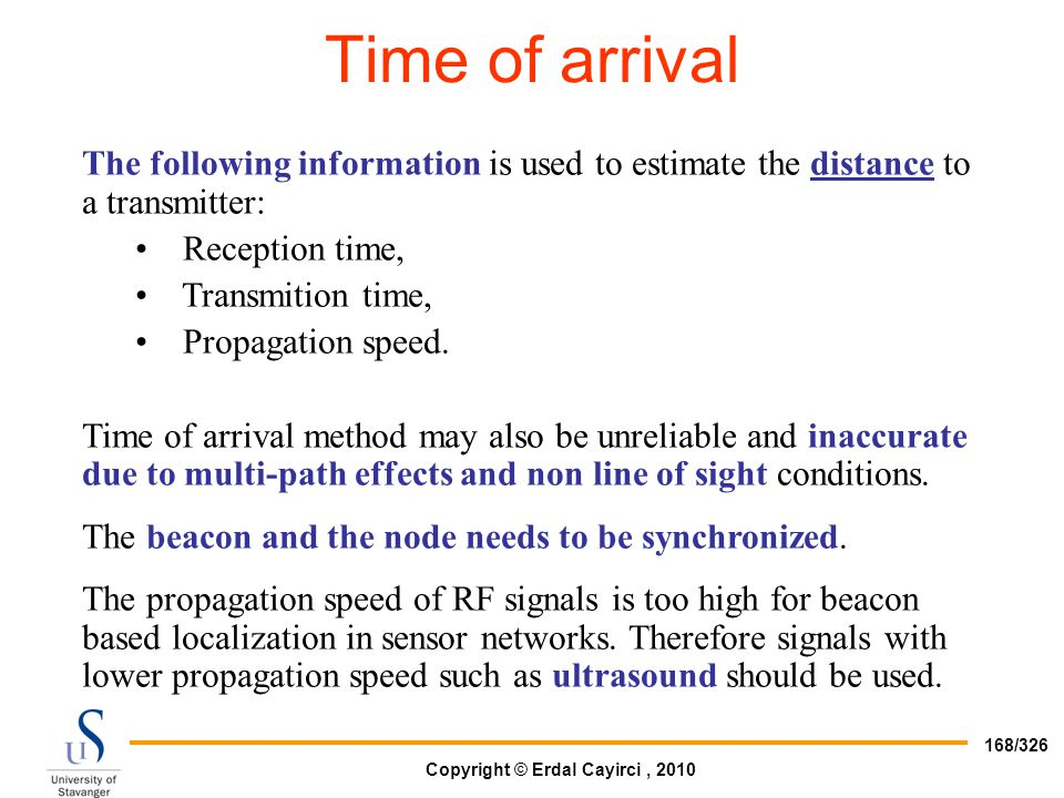 Time of arrival The following information is used to estimate the distance to a transmitter: Reception time,