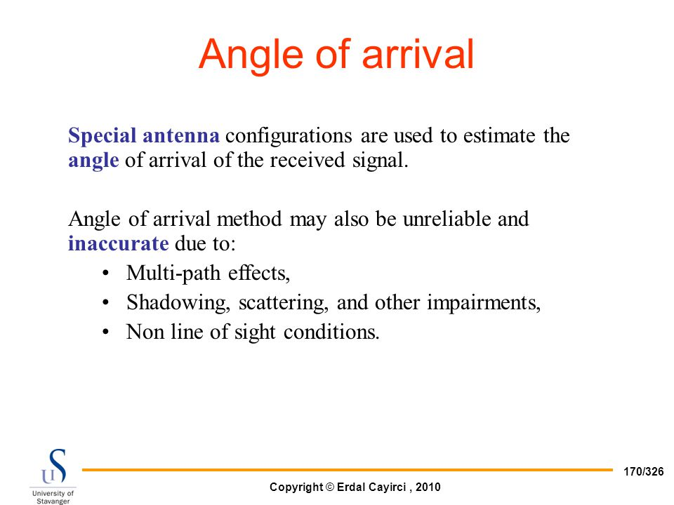 Angle of arrival Special antenna configurations are used to estimate the angle of arrival of the received signal.