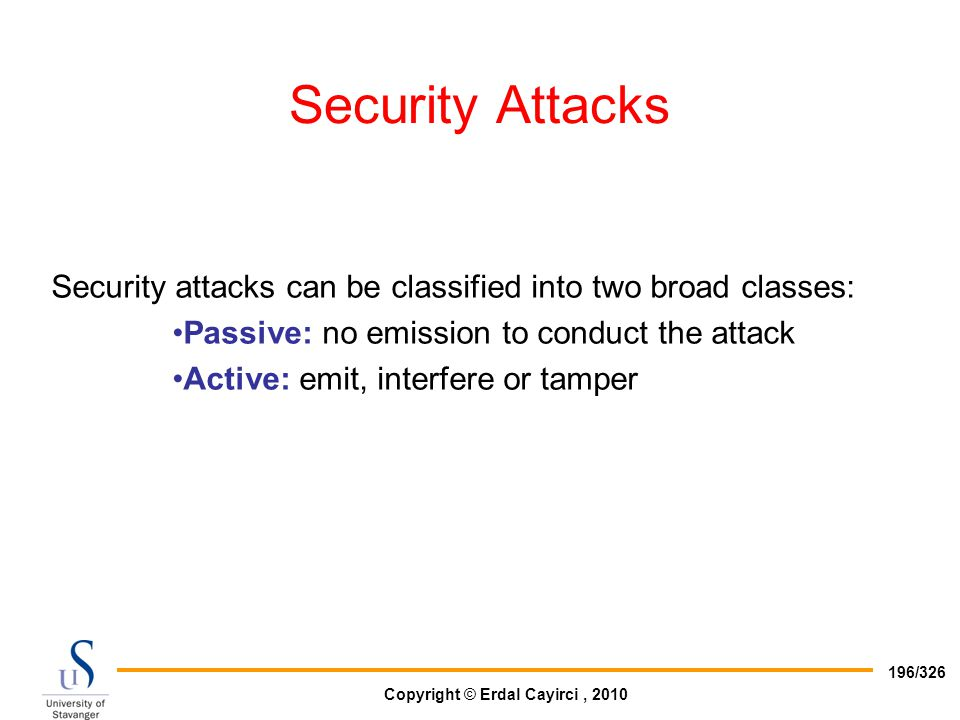 Security Attacks Security attacks can be classified into two broad classes: Passive: no emission to conduct the attack.
