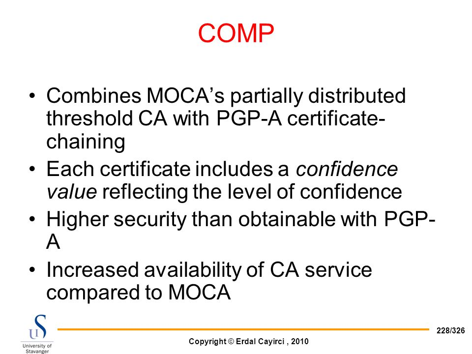 COMP Combines MOCA's partially distributed threshold CA with PGP-A certificate-chaining.