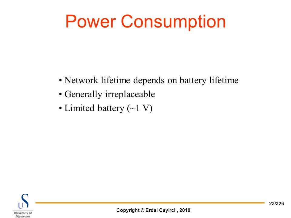 Power Consumption Network lifetime depends on battery lifetime