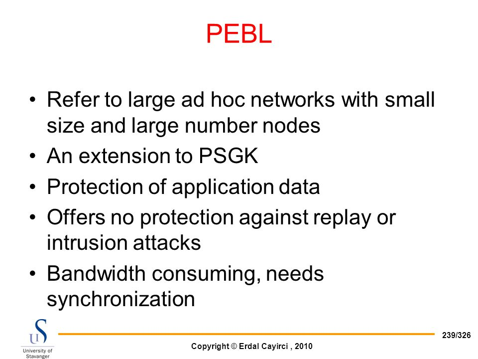 PEBL Refer to large ad hoc networks with small size and large number nodes. An extension to PSGK. Protection of application data.