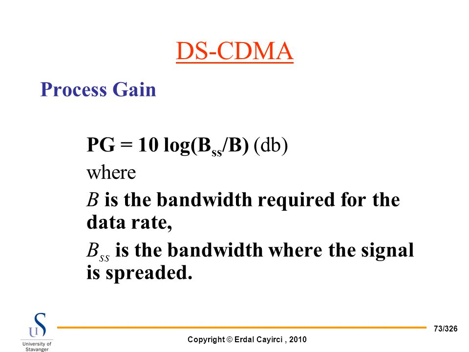 DS-CDMA Process Gain PG = 10 log(Bss/B) (db) where