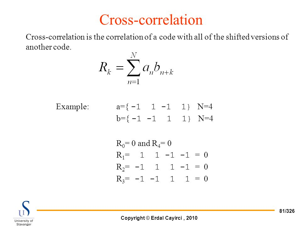 Cross-correlation Cross-correlation is the correlation of a code with all of the shifted versions of another code.