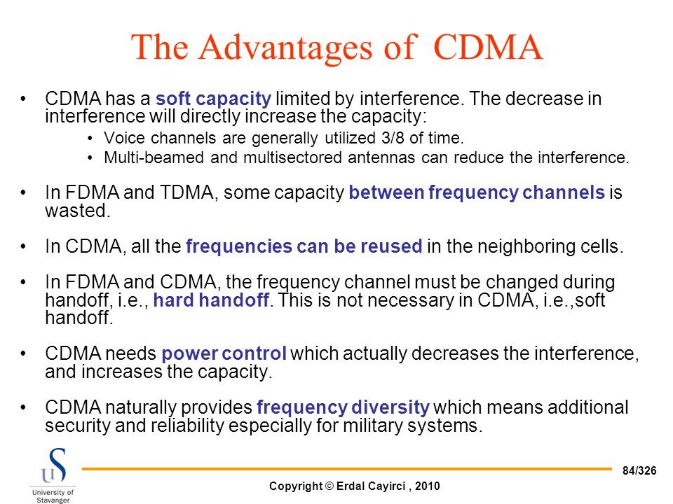 The Advantages of CDMA CDMA has a soft capacity limited by interference. The decrease in interference will directly increase the capacity: