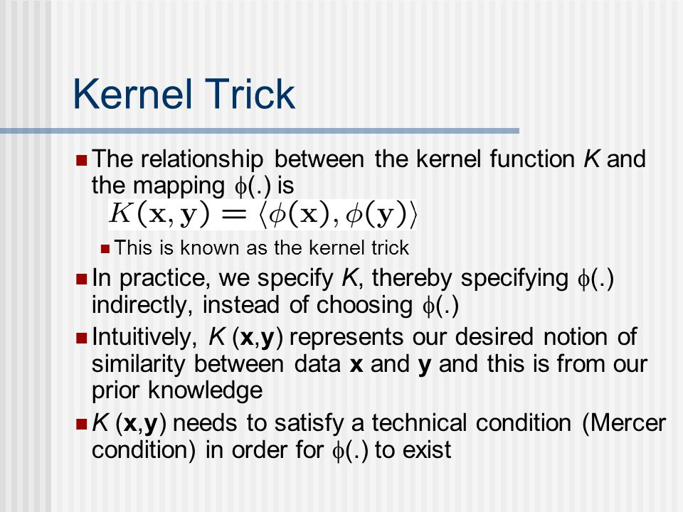 Kernel Trick The relationship between the kernel function K and the mapping f(.) is. This is known as the kernel trick.