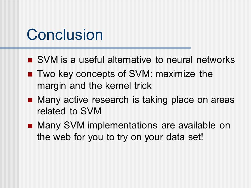 Conclusion SVM is a useful alternative to neural networks