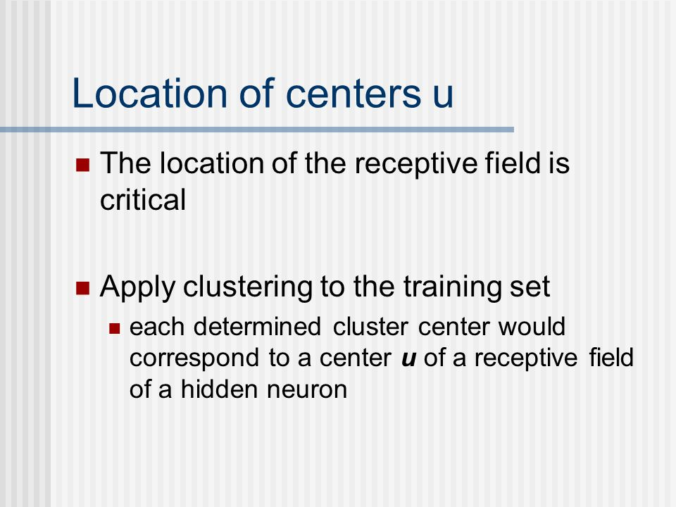 Location of centers u The location of the receptive field is critical