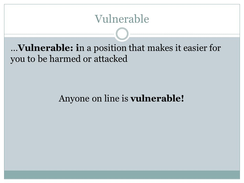 Anyone on line is vulnerable!