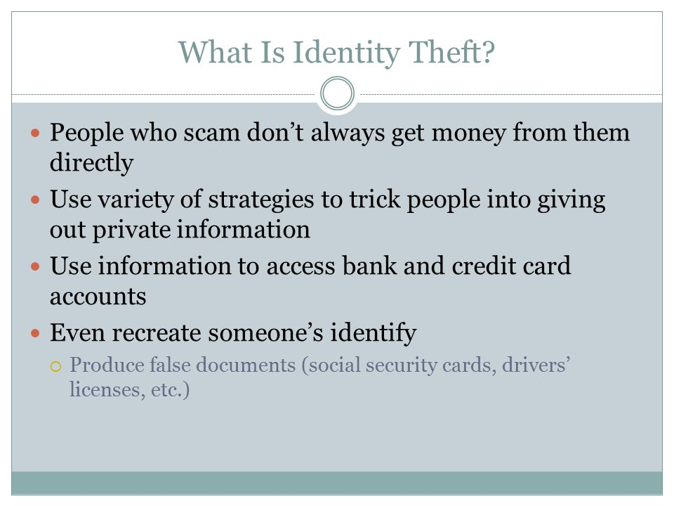 What Is Identity Theft People who scam don't always get money from them directly.