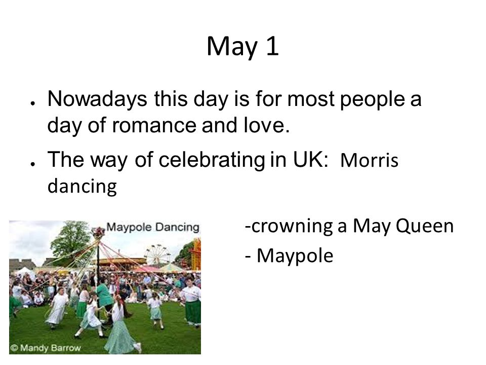 May 1 Nowadays this day is for most people a day of romance and love.