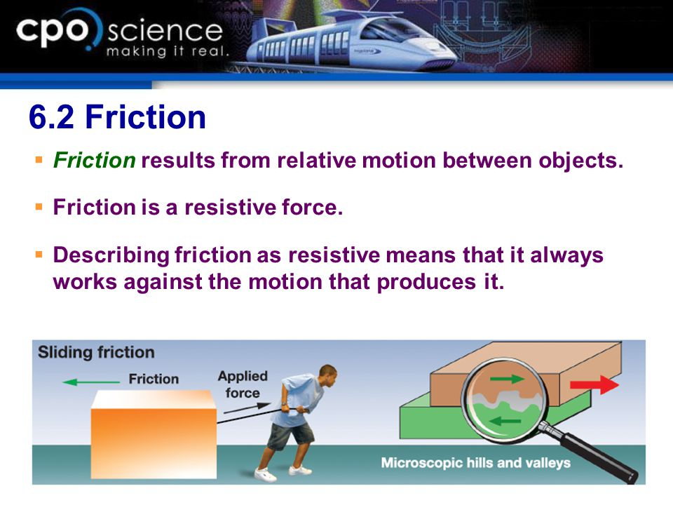6.2 Friction Friction results from relative motion between objects.