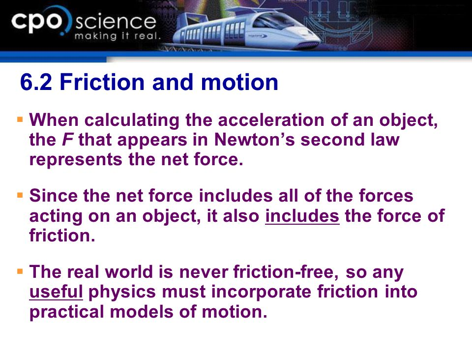 6.2 Friction and motion When calculating the acceleration of an object, the F that appears in Newton's second law represents the net force.