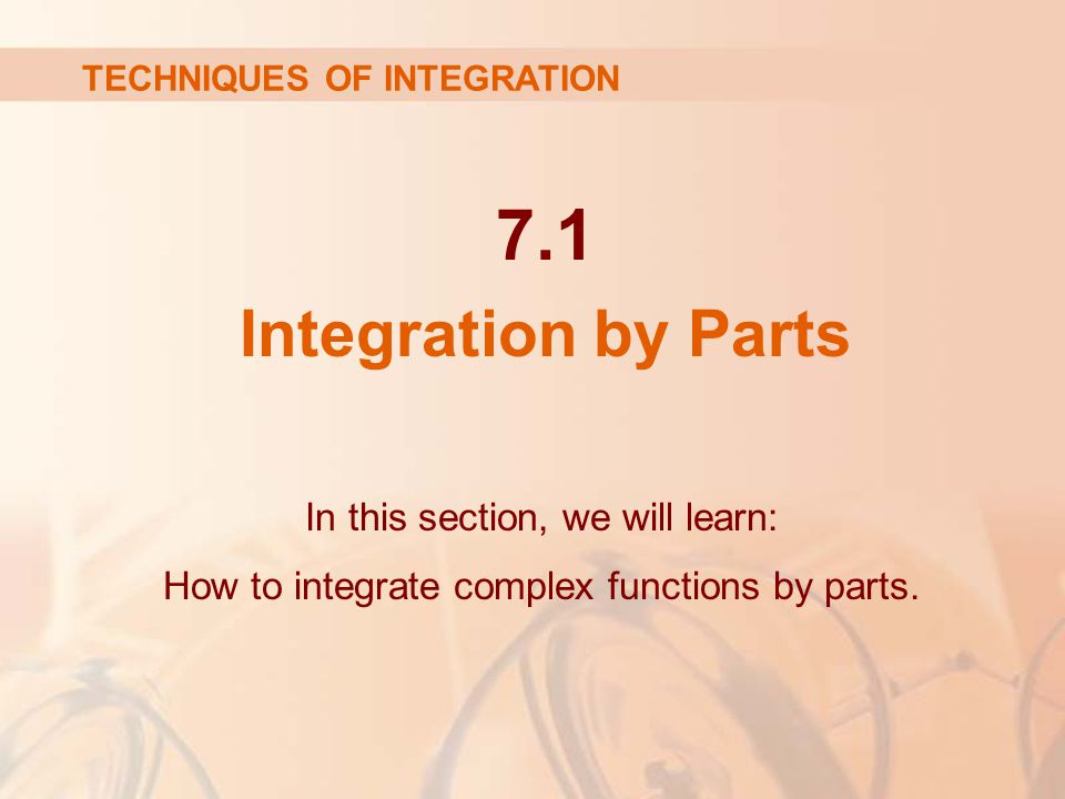 7.1 Integration by Parts In this section, we will learn: