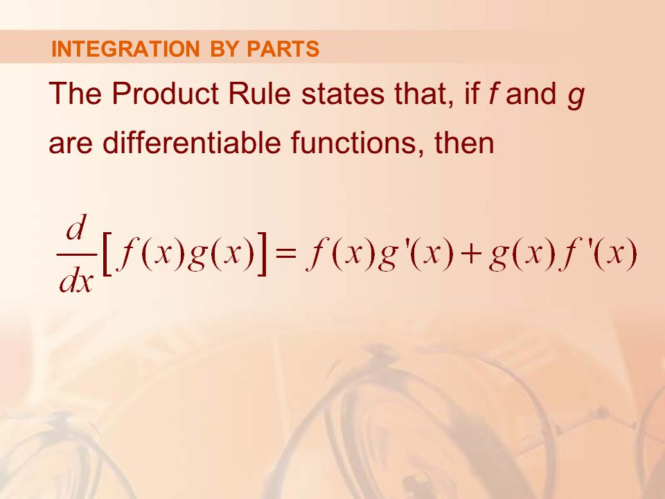 INTEGRATION BY PARTS The Product Rule states that, if f and g are differentiable functions, then