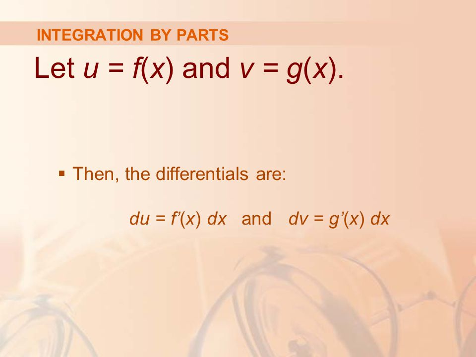 INTEGRATION BY PARTS Let u = f(x) and v = g(x).