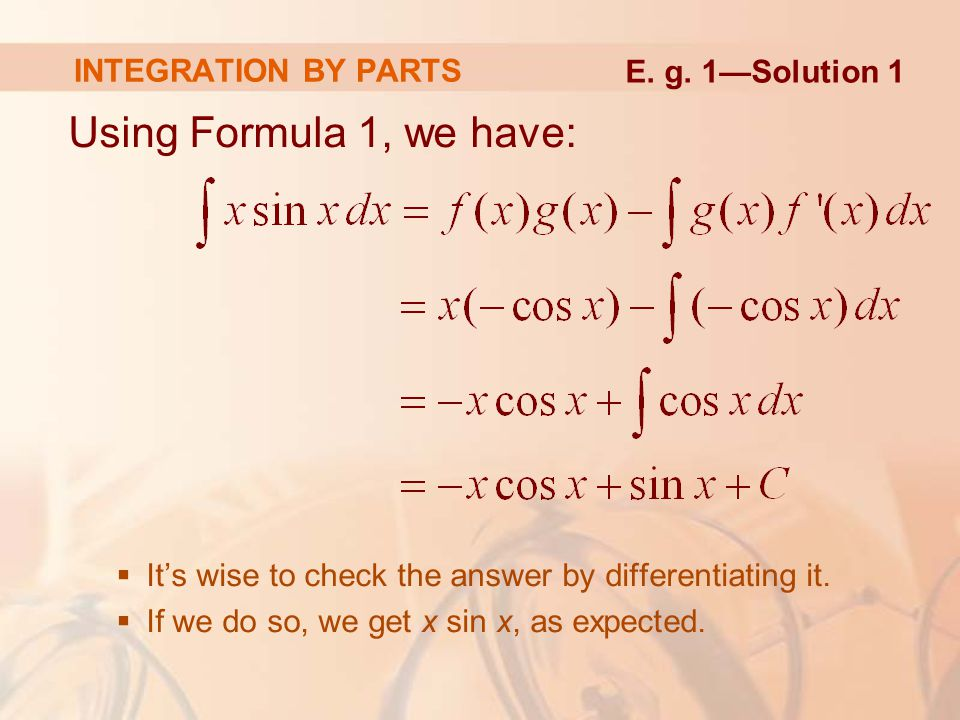 Using Formula 1, we have: INTEGRATION BY PARTS E. g. 1—Solution 1