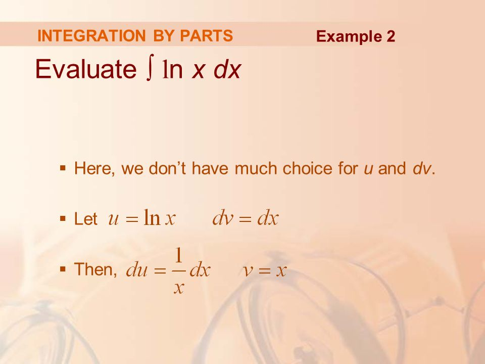 Evaluate ∫ ln x dx Here, we don't have much choice for u and dv. Let