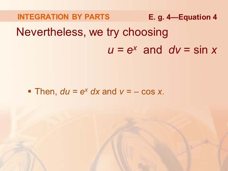 Nevertheless, we try choosing u = ex and dv = sin x