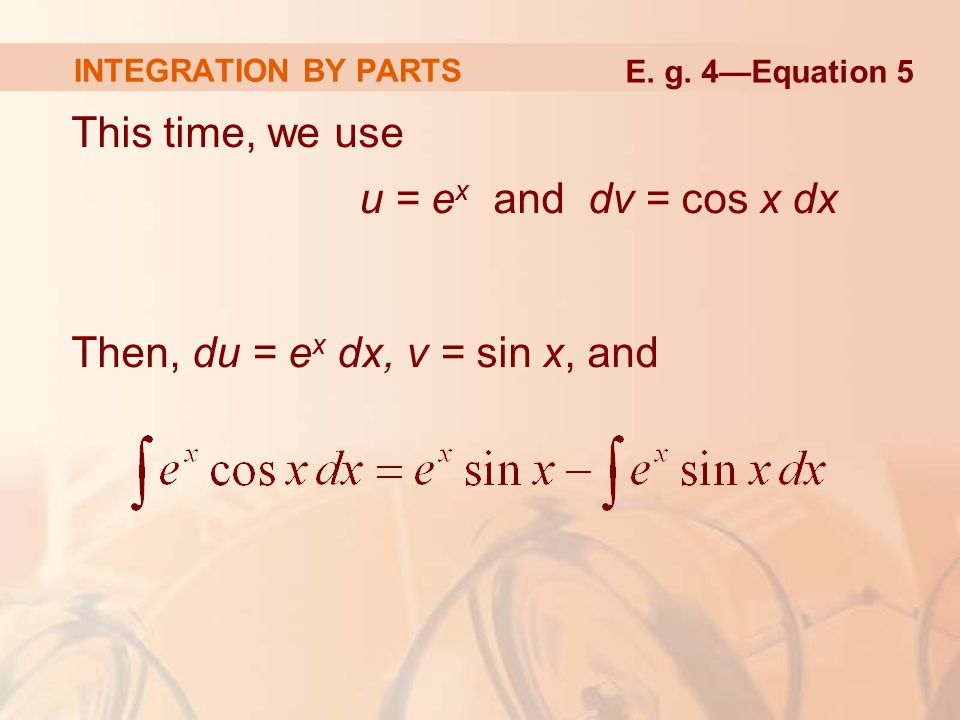 This time, we use u = ex and dv = cos x dx
