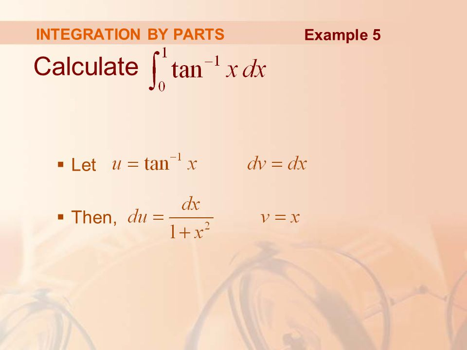 INTEGRATION BY PARTS Example 5 Calculate Let Then,