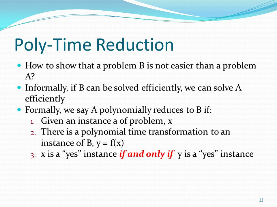 Poly-Time Reduction How to show that a problem B is not easier than a problem A