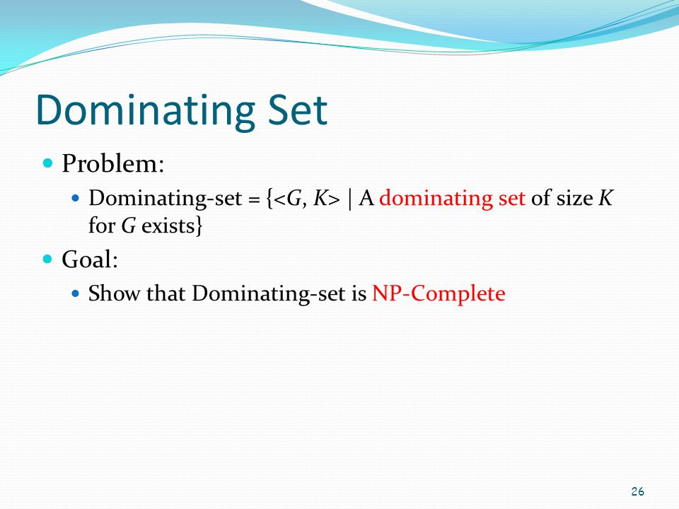 Dominating Set Problem: Goal: