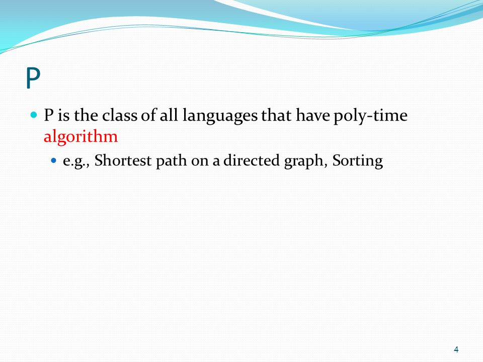 P P is the class of all languages that have poly-time algorithm