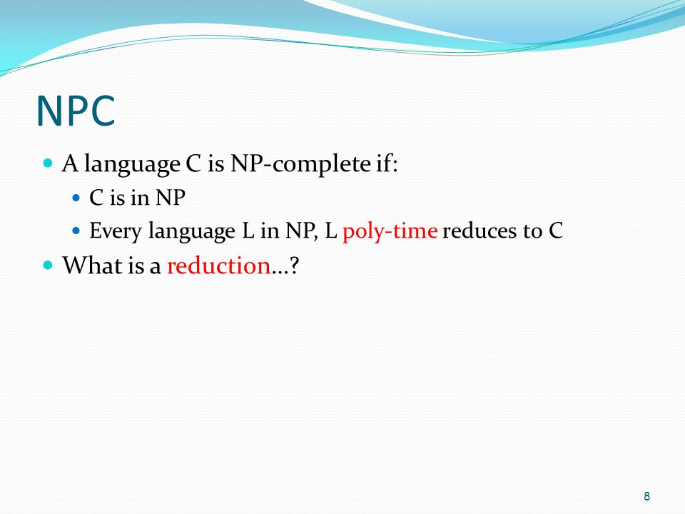 NPC A language C is NP-complete if: What is a reduction… C is in NP