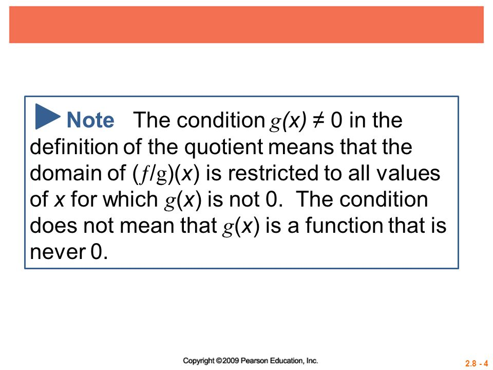 Note The condition g(x) ≠ 0 in the definition of the quotient means that the domain of (/g)(x) is restricted to all values of x for which g(x) is not 0.