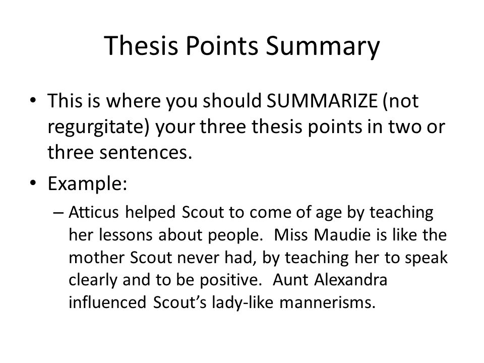 Thesis Points Summary This is where you should SUMMARIZE (not regurgitate) your three thesis points in two or three sentences.
